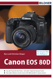 Canon EOS 80D - Für bessere Fotos von Anfang an! - Das Kamerabuch für den praktischen Einsatz
