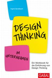 Design Thinking im Unternehmen - Ein Workbook für die Einführung von Design Thinking