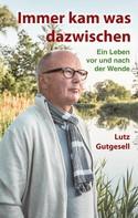 Lutz Gutgesell: Immer kam was dazwischen