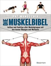 Die Muskelbibel. Aufwärmtraining, Muskelaufbautraining, Kraftausdauertraining, Maximalkrafttraining. Mit und ohne Geräte. Für Anfänger und Fortgeschrittene - Anatomie und Funktion aller Muskelgruppen mit den besten Übungen und Workouts - -