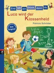 Erst ich ein Stück, dann du - Luca wird der Klassenheld - Für das gemeinsame Lesenlernen ab der 1. Klasse