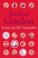 Richard Gordon: Love And Sir Lancelot