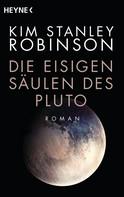 Kim Stanley Robinson: Die eisigen Säulen des Pluto ★★★