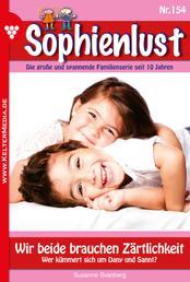 Sophienlust 154 – Familienroman - Wir beide brauchen Zärtlichkeit