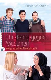Christen begegnen Muslimen - Wege zu echter Freundschaft