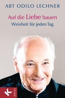 Odilo Lechner: Auf die Liebe bauen