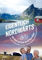 Eigentlich nordwärts - Mit Kind und Rad durch Norwegen Wie unser Familienabenteuer anders verlief als geplant und doch ans Ziel führte.