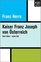 Kaiser Franz Joseph von Österreich - Sein Leben – seine Zeit