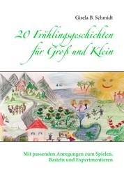 20 Frühlingsgeschichten für Groß und Klein - Mit passenden Anregungen zum Spielen, Basteln und Experimentieren
