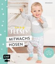 Easy Jersey – Mitwachshosen für Babys und Kids nähen - Spiel- und Pumphosen nähen – Alle Modelle in den Größen 50 –104 – Mit Schnittmusterbogen