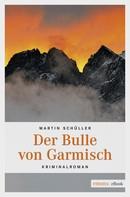 Martin Schüller: Der Bulle von Garmisch ★★★★