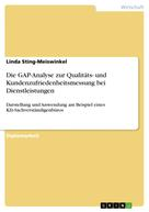 Linda Sting-Meiswinkel: Die GAP-Analyse zur Qualitäts- und Kundenzufriedenheitsmessung bei Dienstleistungen