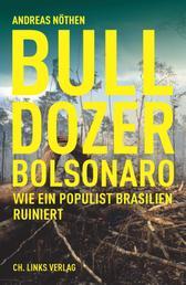 Bulldozer Bolsonaro - Wie ein Populist Brasilien ruiniert