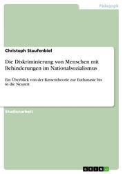 Die Diskriminierung von Menschen mit Behinderungen im Nationalsozialismus - Ein Überblick von der Rassentheorie zur Euthanasie bis in die Neuzeit
