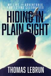 Hiding in Plain Sight - My Life and Adventures Protecting Celebrities