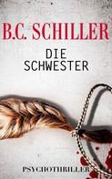 B.C. Schiller: Die Schwester - Psychothriller ★★★★