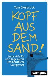Kopf aus dem Sand! - Erste Hilfe für unruhige Zeiten und berufliche Sackgassen