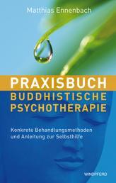 Praxisbuch buddhistische Psychotherapie - Konkrete Behandlungsmethoden und Anleitung zur Selbsthilfe