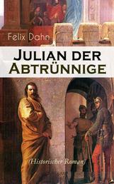 Julian der Abtrünnige (Historischer Roman) - Alle 3 Bände: Die Jugend, Der Cäsar und Der Imperator