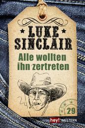 Alle wollten ihn zertreten - Luke Sinclair Western, Band 29