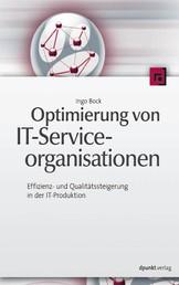 Optimierung von IT-Serviceorganisationen - Effizienz- und Qualitätssteigerung in der IT-Produktion