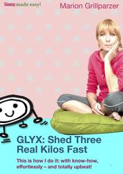GLYX: Shed three real kilos fast - This is how I do it: with know-how, effortlessly - and totally upbeat!