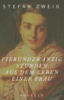 Stefan Zweig: Stefan Zweig: Vierundzwanzig Stunden aus dem Leben einer Frau. Novelle