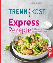 Trennkost Express-Rezepte - 95 Rezepte unter 20 Minuten