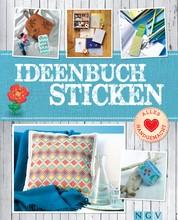 Ideenbuch Sticken - Mit Stickmustern zum Download - Mit Stickschule und tollen Modellen aus Stoff, Papier, Holz & mehr
