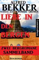 Alfred Bekker: Liebe in den Bergen - Zwei Bergromane