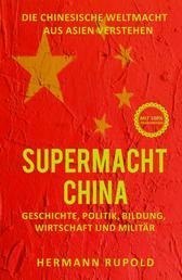 Supermacht China – Die chinesische Weltmacht aus Asien verstehen - Geschichte, Politik, Bildung, Wirtschaft und Militär
