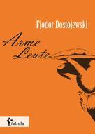 Fjodor Michailowitch Dostojewski: Arme Leute