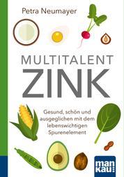 Multitalent Zink. Kompakt-Ratgeber - Gesund, schön und ausgeglichen mit dem lebenswichtigen Spurenelement