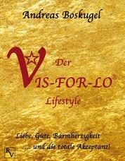 Der VIS-FOR-LO® Lifestyle - Liebe, Güte, Barmherzigkeit ... und die totale Akzeptanz!