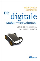 Die digitale Mobilitätsrevolution - Vom Ende des Verkehrs, wie wir ihn kannten