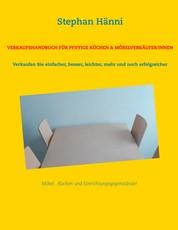 Verkaufshandbuch für pfiffige Küchen & Möbelverkäufer/innen - Verkaufen Sie einfacher, besser, leichter, mehr und noch erfolgreicher