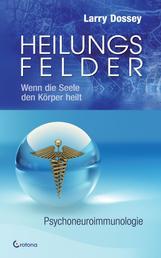 Heilungsfelder: Wenn die Seele den Körper heilt - Psychoneuroimmunologie