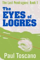 Paul Toscano: The Last Pendragons: Book I - The Eyes of Logres