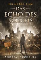 Andreas Suchanek: Ein MORDs-Team - Band 12: Das Echo des Schreis (All-Age Krimi) ★★★★★