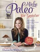 Danielle Walker: Paleo-Küche für Genießer ★★★★