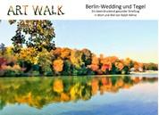 Art Walk Berlin-Wedding und Tegel - Ein beeindruckend gesunder Streifzug in Wort und Bild