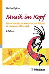 Musik im Kopf - Hören, Musizieren, Verstehen und Erleben im neuronalen Netzwerk