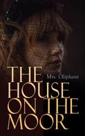 Mrs. Oliphant: The House on the Moor