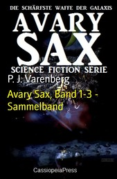 Avary Sax, Band 1-3 - Sammelband - Cassiopeiapress Science Fiction Abenteuer