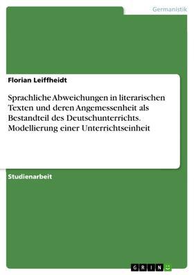 Sprachliche Abweichungen in literarischen Texten und deren Angemessenheit als Bestandteil des Deutschunterrichts. Modellierung einer Unterrichtseinheit