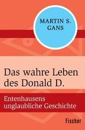 Das wahre Leben des Donald D. - Entenhausens unglaubliche Geschichte