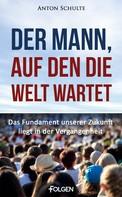 Anton Schulte: Der Mann, auf den die Welt wartet ★★★★★