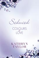 Kathryn Taylor: Seduced - Colours of Love ★★★★