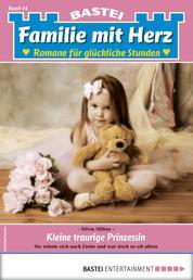 Familie mit Herz 54 - Familienroman - Kleine traurige Prinzessin