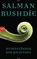 Salman Rushdie: Heimatländer der Phantasie